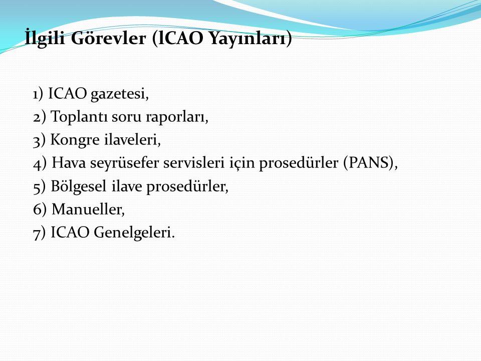 İlgili Görevler (lCAO Yayınları) 1) ICAO gazetesi, 2) Toplantı soru raporları, 3) Kongre ilaveleri, 4) Hava seyrüsefer servisleri için prosedürler (PA