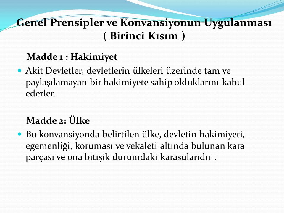 Genel Prensipler ve Konvansiyonun Uygulanması ( Birinci Kısım ) Madde 1 : Hakimiyet Akit Devletler, devletlerin ülkeleri üzerinde tam ve paylaşılamaya