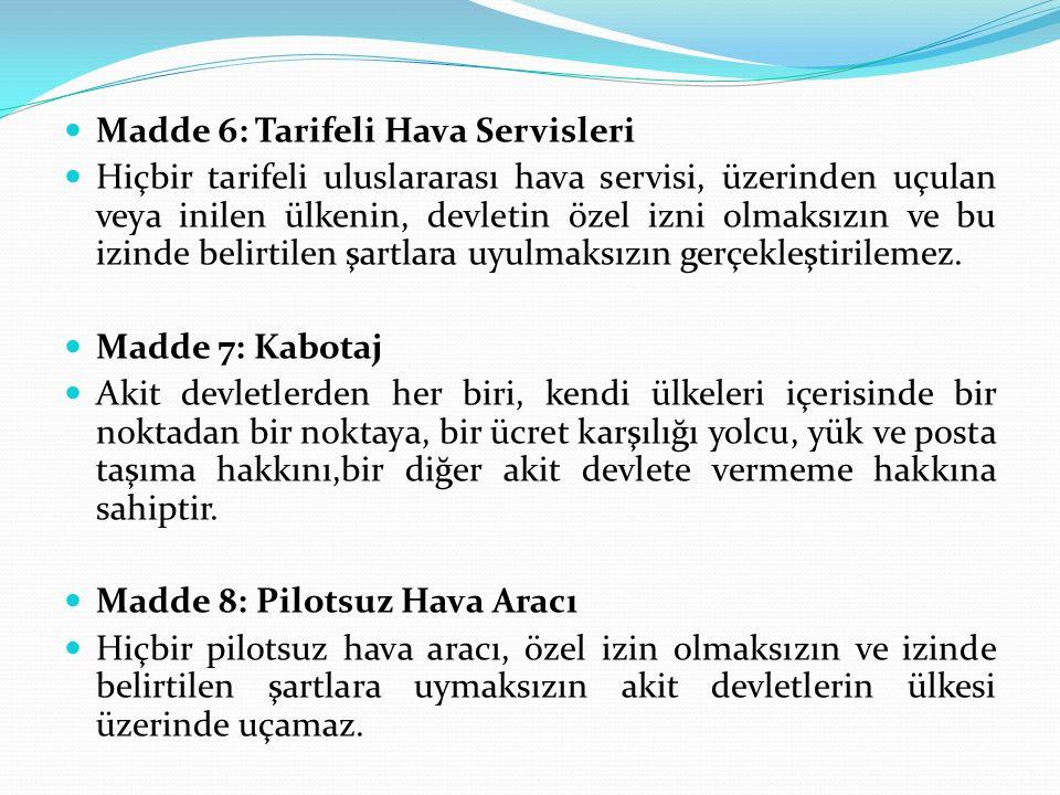 Madde 6: Tarifeli Hava Servisleri Hiçbir tarifeli uluslararası hava servisi, üzerinden uçulan veya inilen ülkenin, devletin özel izni olmaksızın ve bu