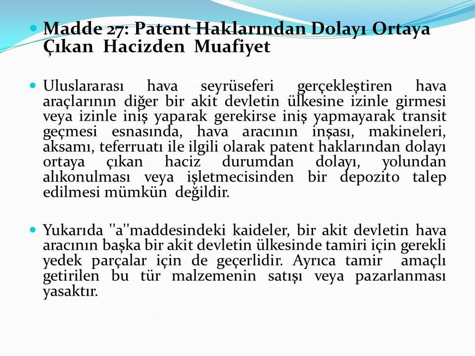 Madde 27: Patent Haklarından Dolayı Ortaya Çıkan Hacizden Muafiyet Uluslararası hava seyrüseferi gerçekleştiren hava araçlarının diğer bir akit devlet