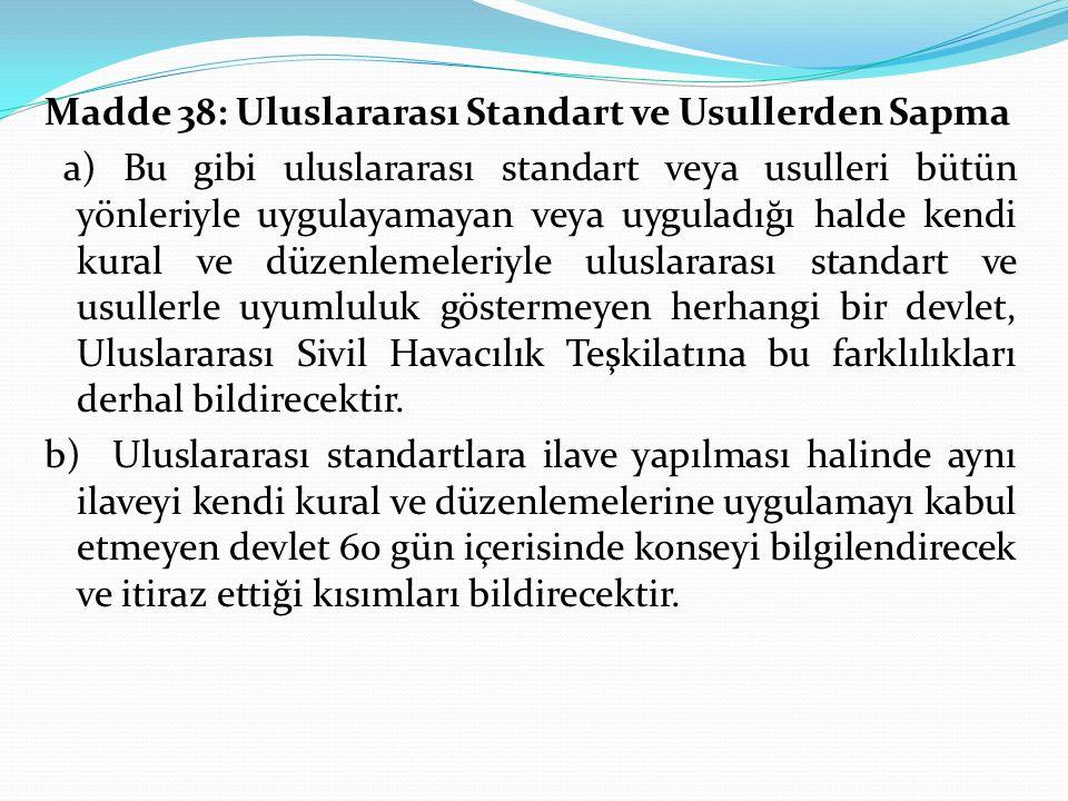 Madde 38: Uluslararası Standart ve Usullerden Sapma a) Bu gibi uluslararası standart veya usulleri bütün yönleriyle uygulayamayan veya uyguladığı hald