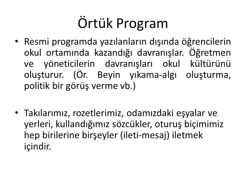 Örtük Program Resmi programda yazılanların dışında öğrencilerin okul ortamında kazandığı davranışlar.