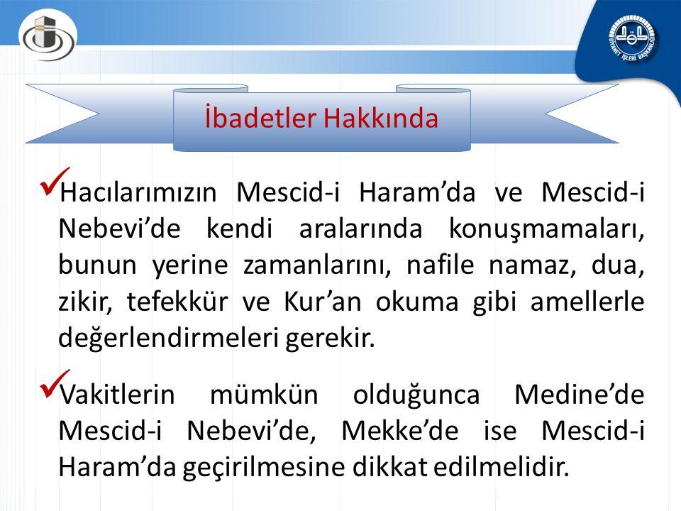 İbadetler Hakkında Farz namazları evde, otelde veya otele yakın bir mescitte kılmak yerine Mescid-i Haram'da ve Mescid-i Nebevi'de kılmaya özen gösterilmelidir.