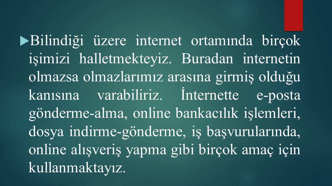  Bilindiği üzere internet ortamında birçok işimizi halletmekteyiz.