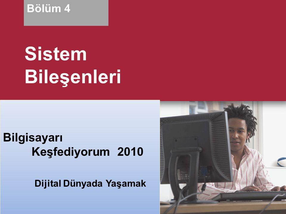 Living in a Digital World Discovering Computers 2010 Bilgisayarı Keşfediyorum2010 Dijital Dünyada Yaşamak Bölüm 4 Sistem Bileşenleri
