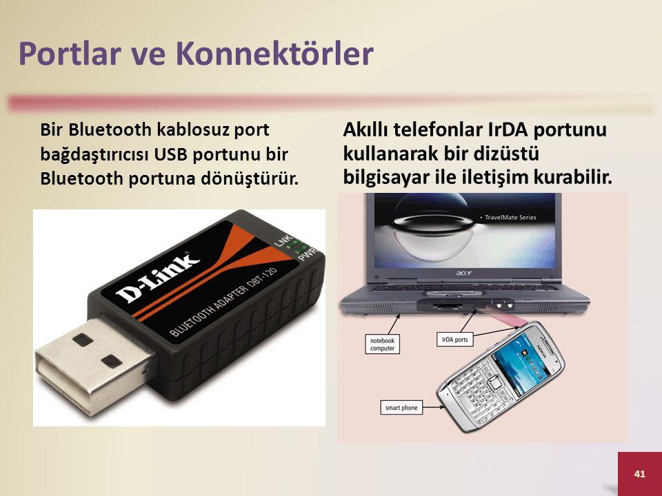 Portlar ve Konnektörler Bir Bluetooth kablosuz port bağdaştırıcısı USB portunu bir Bluetooth portuna dönüştürür.