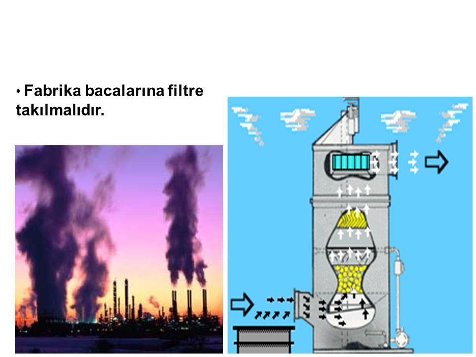 Fosil yakıtlar yerine doğalgaz gibi temiz yakıtlar tercih edilmelidir. Güneş, rüzgar ve hidroelektrik santralleri gibi alternatif enerji kaynaklarında