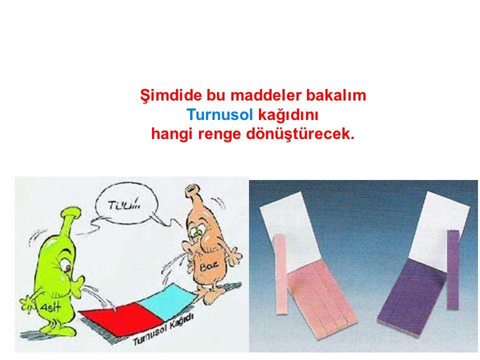 Şimdide bu maddeler bakalım Turnusol kağıdını hangi renge dönüştürecek.