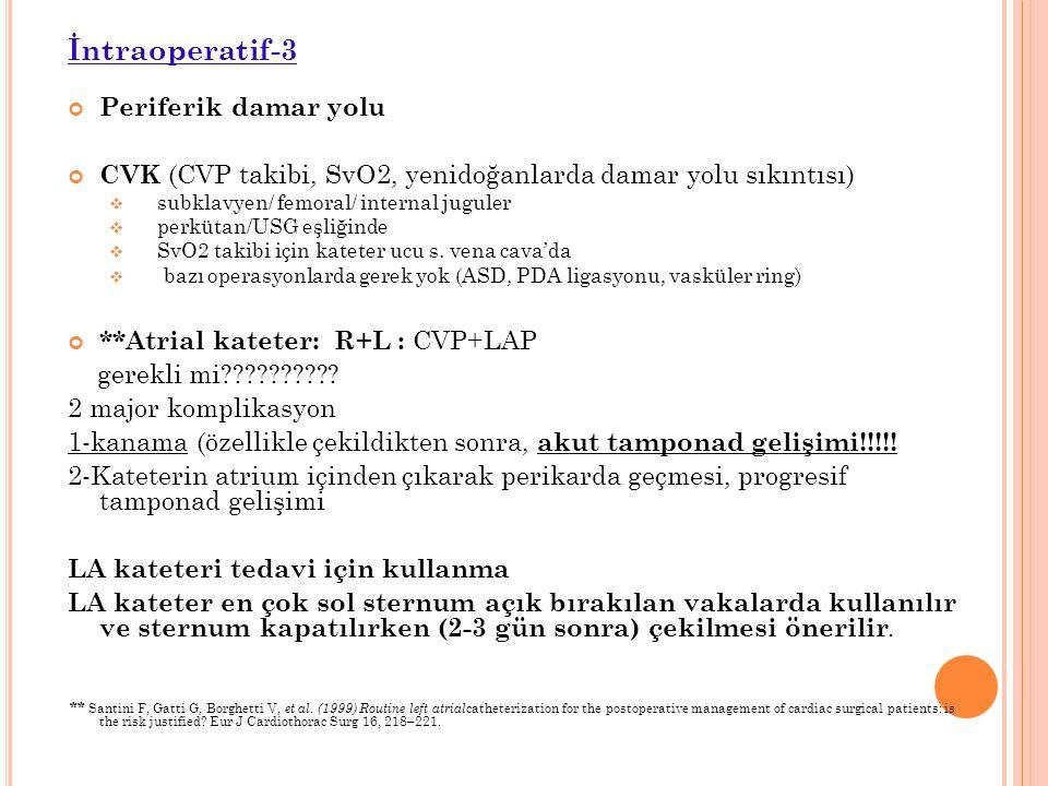 İntraoperatif-3 Periferik damar yolu CVK (CVP takibi, SvO2, yenidoğanlarda damar yolu sıkıntısı)  subklavyen/ femoral/ internal juguler  perkütan/USG eşliğinde  SvO2 takibi için kateter ucu s.