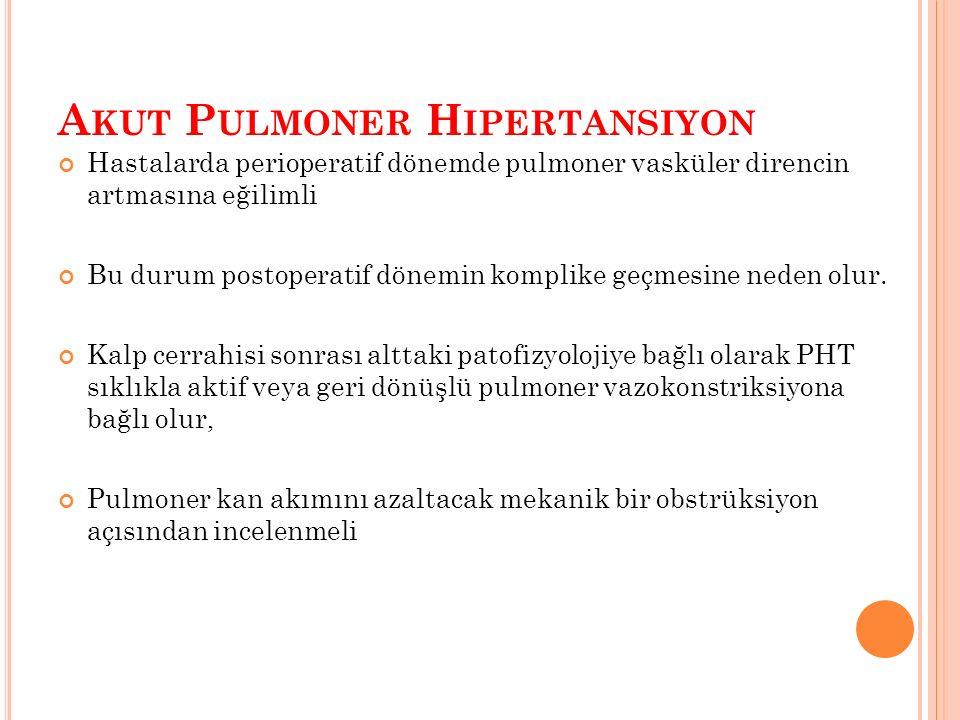 A KUT P ULMONER H IPERTANSIYON Hastalarda perioperatif dönemde pulmoner vasküler direncin artmasına eğilimli Bu durum postoperatif dönemin komplike geçmesine neden olur.