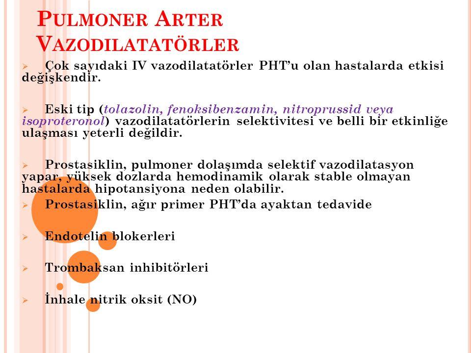 P ULMONER A RTER V AZODILATATÖRLER  Çok sayıdaki IV vazodilatatörler PHT'u olan hastalarda etkisi değişkendir.