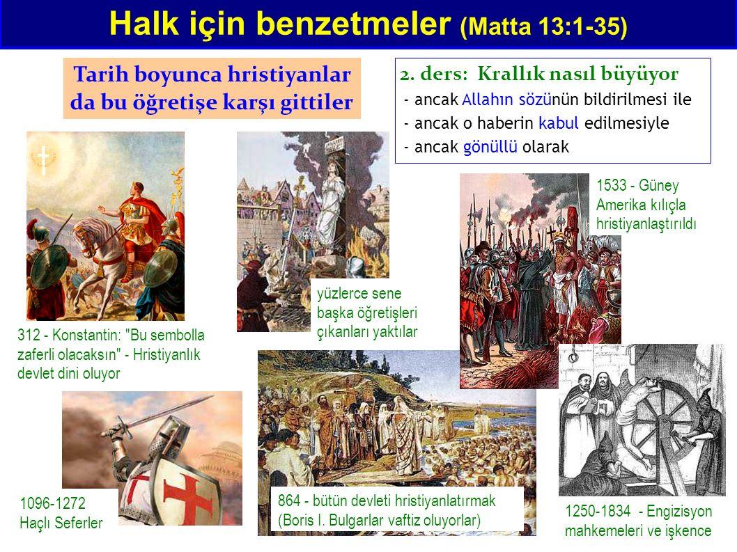 Halk için benzetmeler (Matta 13:1-35) Tarih boyunca hristiyanlar da bu öğretişe karşı gittiler - ancak Allahın sözünün bildirilmesi ile - ancak o habe