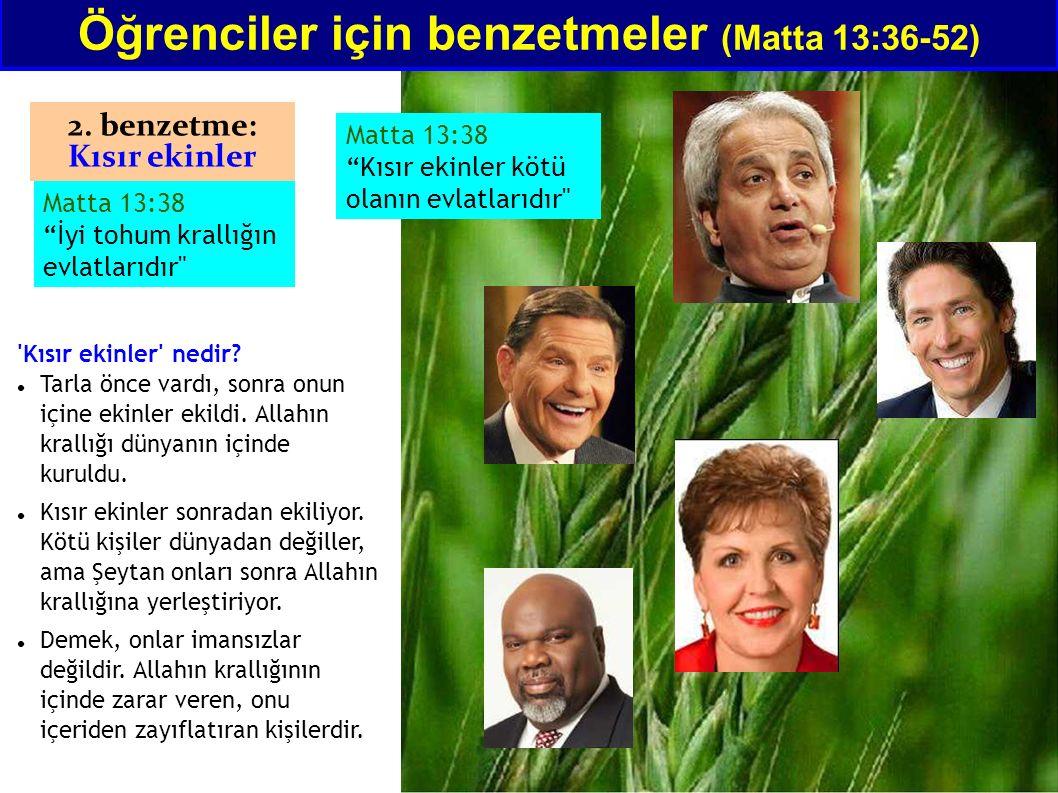 """Öğrenciler için benzetmeler (Matta 13:36-52) 2. benzetme: Kısır ekinler Matta 13:38 """"İyi tohum krallığın evlatlarıdır"""