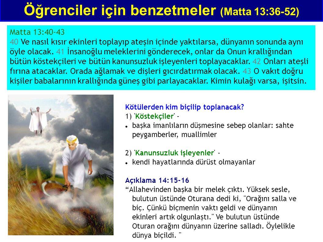 Matta 13:40-43 40 Ve nasıl kısır ekinleri toplayıp ateşin içinde yaktılarsa, dünyanın sonunda aynı öyle olacak. 41 İnsanoğlu meleklerini gönderecek, o