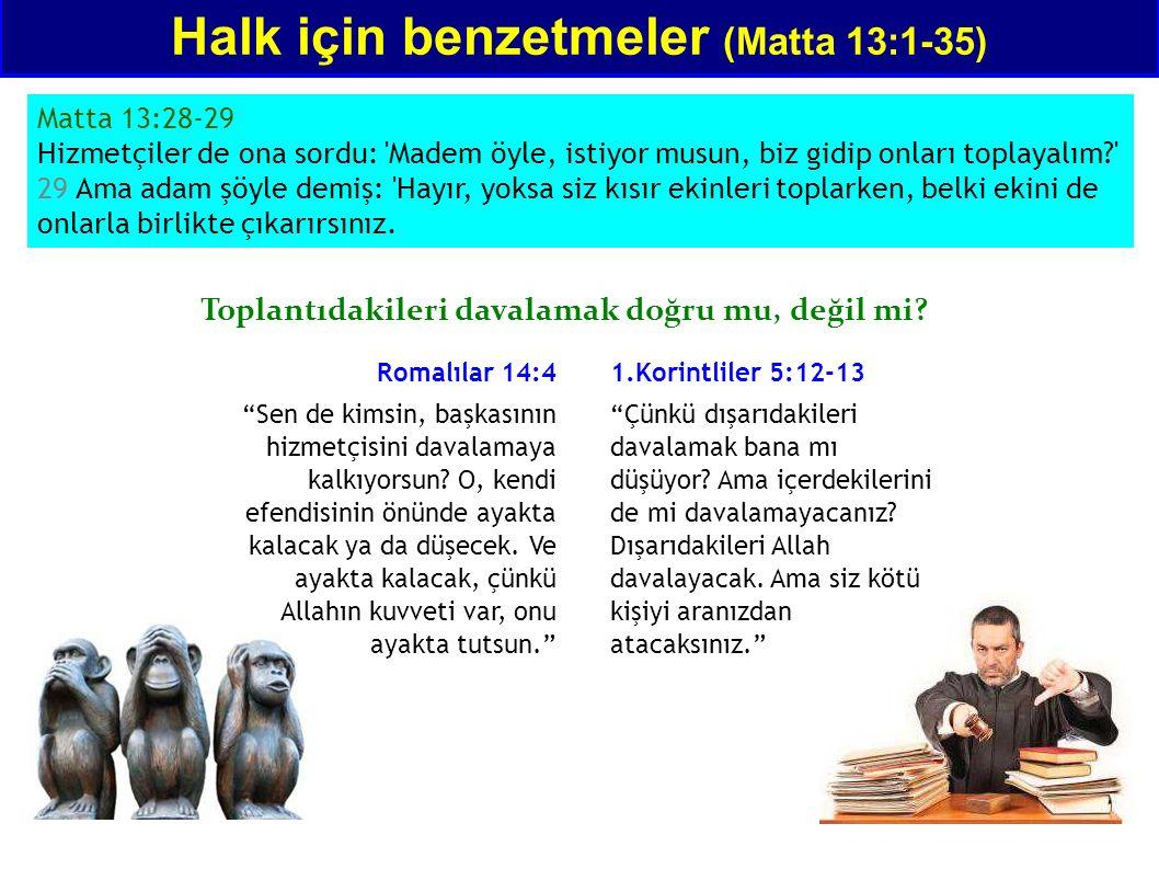 Matta 13:28-29 Hizmetçiler de ona sordu: 'Madem öyle, istiyor musun, biz gidip onları toplayalım?' 29 Ama adam şöyle demiş: 'Hayır, yoksa siz kısır ek