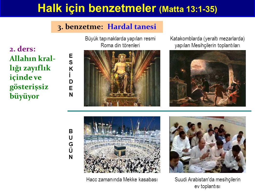 Halk için benzetmeler (Matta 13:1-35) 3. benzetme: Hardal tanesi 2. ders: Allahın kral- lığı zayıflık içinde ve gösterişsiz büyüyor Büyük tapınaklarda