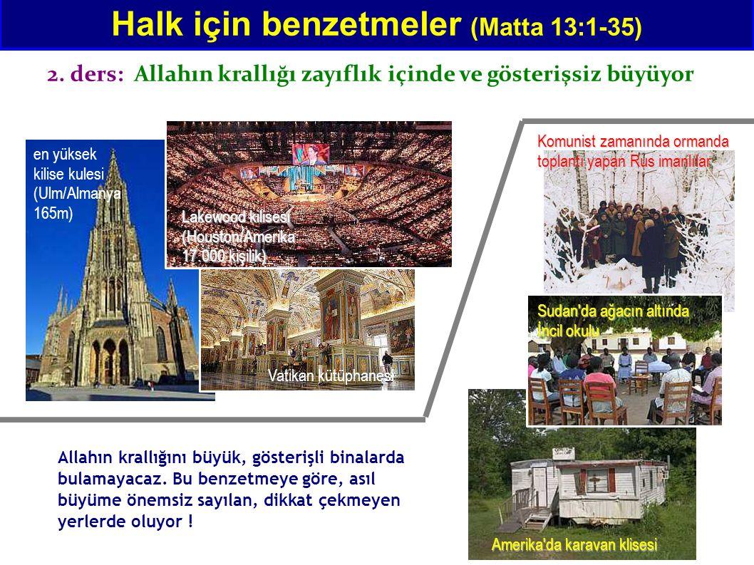 Halk için benzetmeler (Matta 13:1-35) 2. ders: Allahın krallığı zayıflık içinde ve gösterişsiz büyüyor Allahın krallığını büyük, gösterişli binalarda