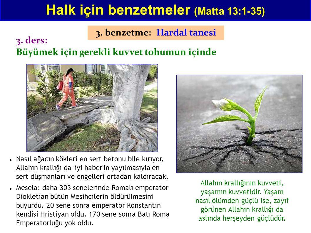 Halk için benzetmeler (Matta 13:1-35) 3. benzetme: Hardal tanesi 3. ders: Büyümek için gerekli kuvvet tohumun içinde Nasıl ağacın kökleri en sert beto