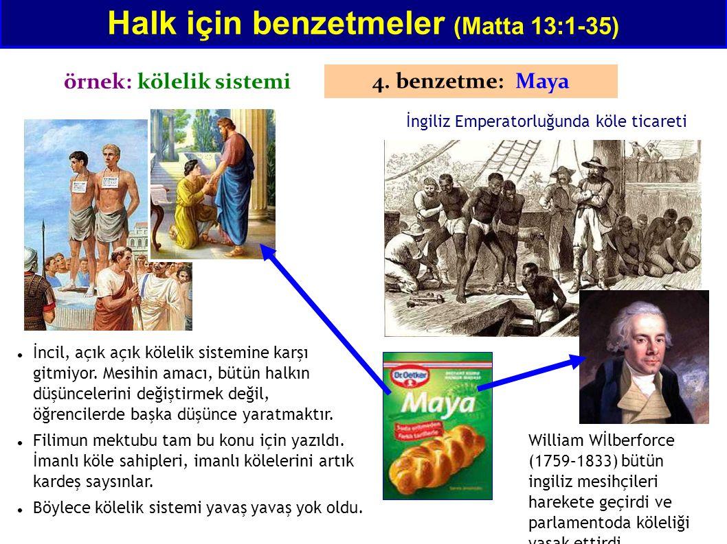 Halk için benzetmeler (Matta 13:1-35) 4. benzetme: Maya İncil, açık açık kölelik sistemine karşı gitmiyor. Mesihin amacı, bütün halkın düşüncelerini d