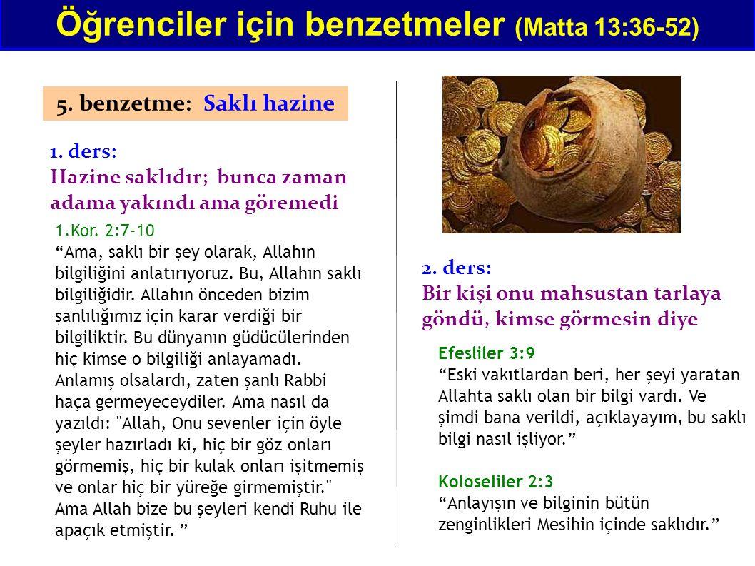 Öğrenciler için benzetmeler (Matta 13:36-52) 5. benzetme: Saklı hazine 1. ders: Hazine saklıdır; bunca zaman adama yakındı ama göremedi 1.Kor. 2:7-10