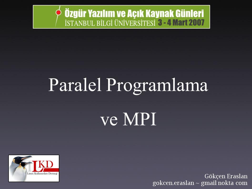 Paralel Programlama ve MPI Gökçen Eraslan gokcen.eraslan ~ gmail nokta com