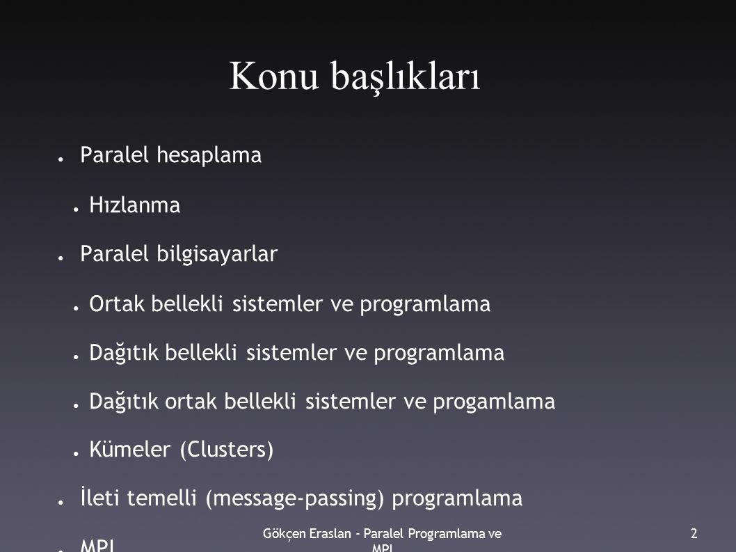 Gökçen Eraslan - Paralel Programlama ve MPI 2 Konu başlıkları ● Paralel hesaplama ● Hızlanma ● Paralel bilgisayarlar ● Ortak bellekli sistemler ve pro