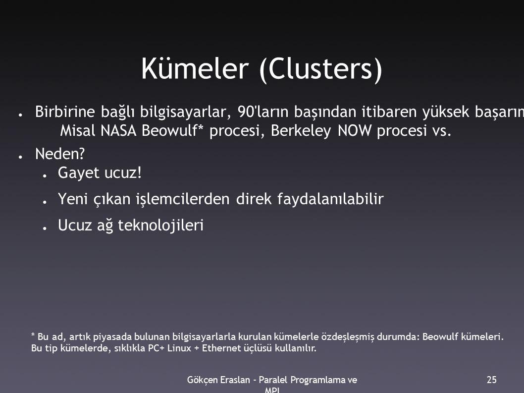 Gökçen Eraslan - Paralel Programlama ve MPI 25 Kümeler (Clusters) ● Birbirine bağlı bilgisayarlar, 90'ların başından itibaren yüksek başarımlı hesapla