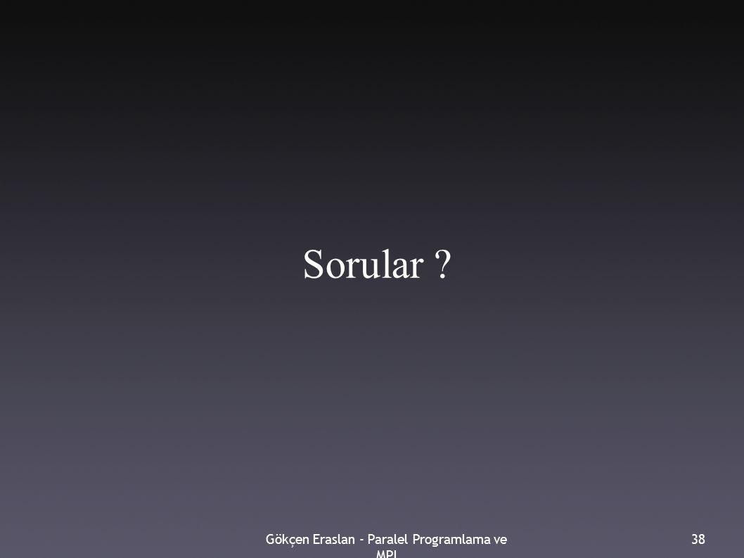 Gökçen Eraslan - Paralel Programlama ve MPI 38 Sorular ?