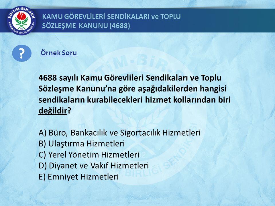 KAMU GÖREVLİLERİ SENDİKALARI ve TOPLU SÖZLEŞME KANUNU (4688) KURULUŞ İŞLEMLERİ; Sendika ve konfederasyonlar önceden izin almaksızın serbestçe kurulurlar.
