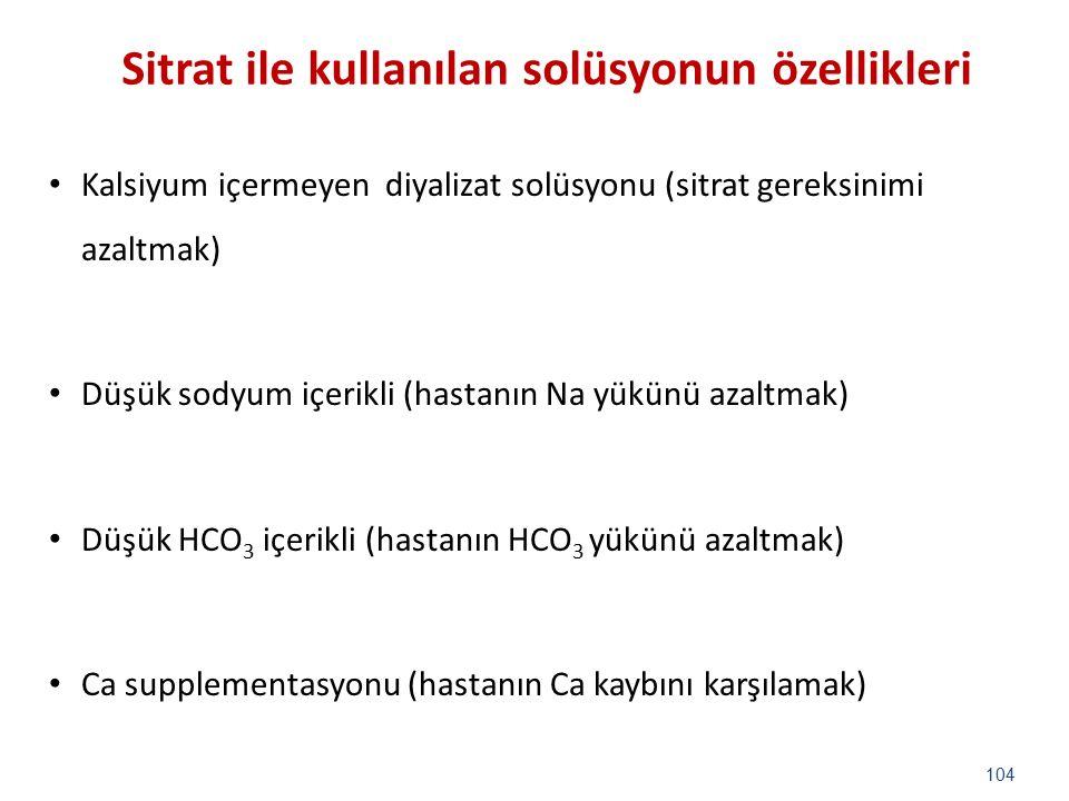 Sitrat ile kullanılan solüsyonun özellikleri Kalsiyum içermeyen diyalizat solüsyonu (sitrat gereksinimi azaltmak) Düşük sodyum içerikli (hastanın Na y
