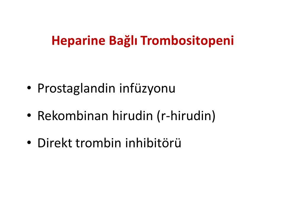 Heparine Bağlı Trombositopeni Prostaglandin infüzyonu Rekombinan hirudin (r-hirudin) Direkt trombin inhibitörü