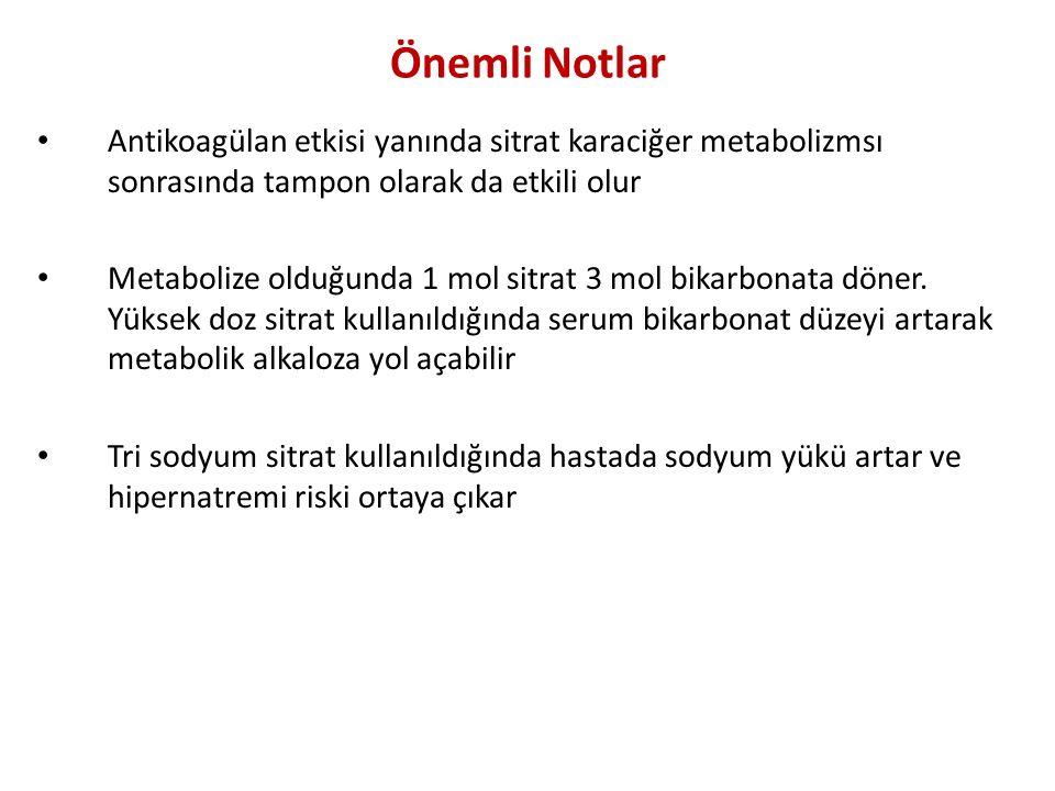 Önemli Notlar Antikoagülan etkisi yanında sitrat karaciğer metabolizmsı sonrasında tampon olarak da etkili olur Metabolize olduğunda 1 mol sitrat 3 mo
