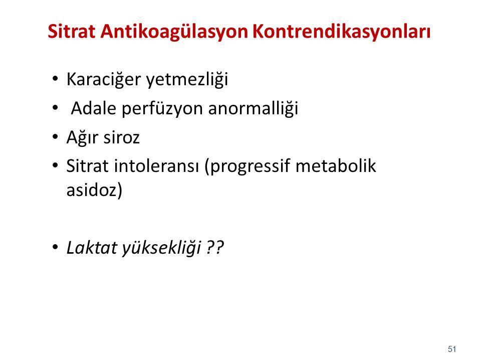 Sitrat Antikoagülasyon Kontrendikasyonları Karaciğer yetmezliği Adale perfüzyon anormalliği Ağır siroz Sitrat intoleransı (progressif metabolik asidoz