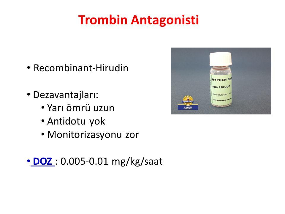 Trombin Antagonisti Recombinant-Hirudin Dezavantajları: Yarı ömrü uzun Antidotu yok Monitorizasyonu zor DOZ : 0.005-0.01 mg/kg/saat