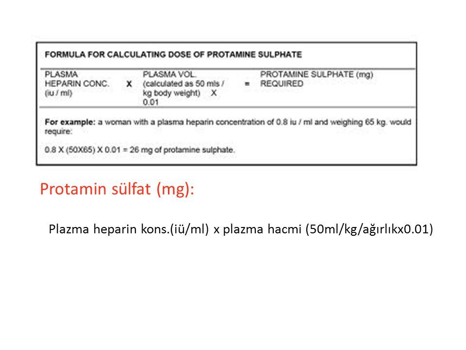 Plazma heparin kons.(iü/ml) x plazma hacmi (50ml/kg/ağırlıkx0.01) Protamin sülfat (mg):