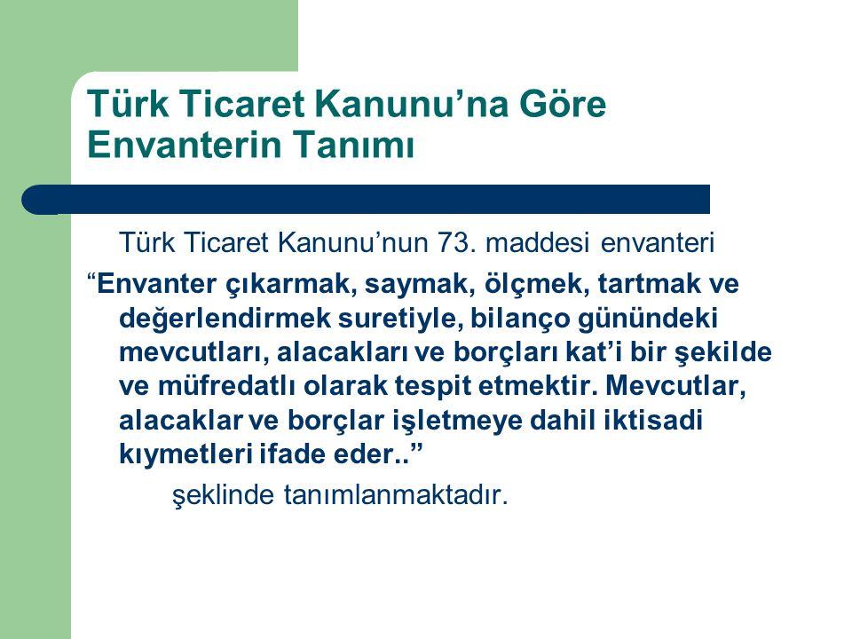 """Türk Ticaret Kanunu'na Göre Envanterin Tanımı Türk Ticaret Kanunu'nun 73. maddesi envanteri """"Envanter çıkarmak, saymak, ölçmek, tartmak ve değerlendir"""