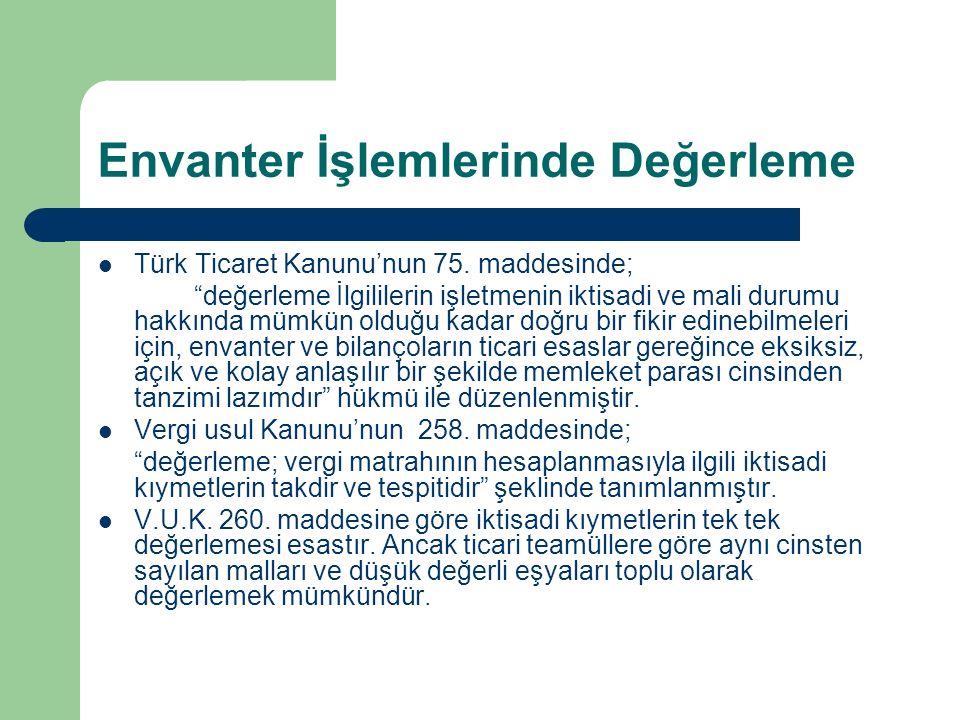 """Envanter İşlemlerinde Değerleme Türk Ticaret Kanunu'nun 75. maddesinde; """"değerleme İlgililerin işletmenin iktisadi ve mali durumu hakkında mümkün oldu"""