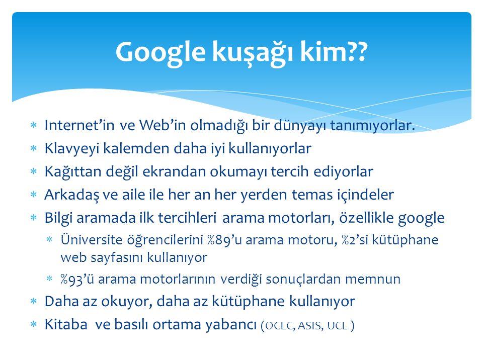  Etkileşimli sistemleri tercih ediyorlar  Pasif bilgi tüketicisi oldukları sistemlerden uzaklaşıyorlar Google kuşağı ve BD