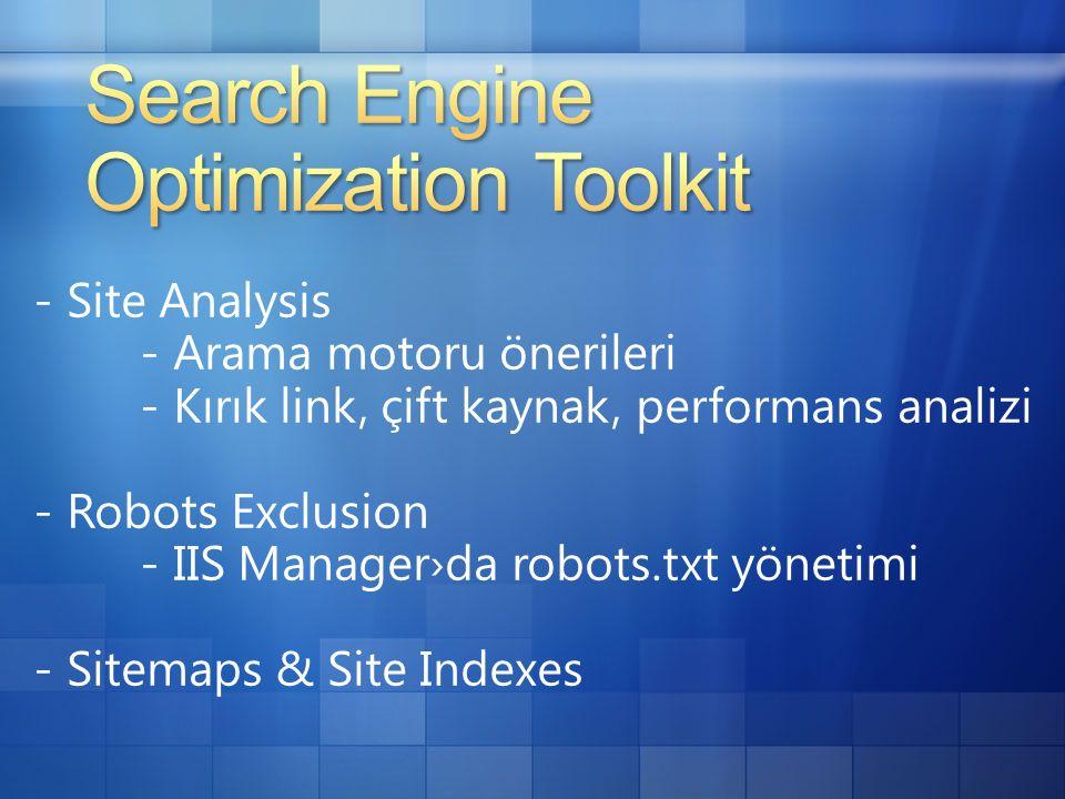 - Site Analysis - Arama motoru önerileri - Kırık link, çift kaynak, performans analizi - Robots Exclusion - IIS Manager›da robots.txt yönetimi - Sitemaps & Site Indexes