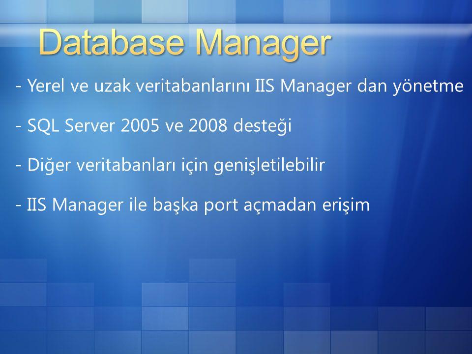 - Yerel ve uzak veritabanlarını IIS Manager dan yönetme - SQL Server 2005 ve 2008 desteği - Diğer veritabanları için genişletilebilir - IIS Manager ile başka port açmadan erişim