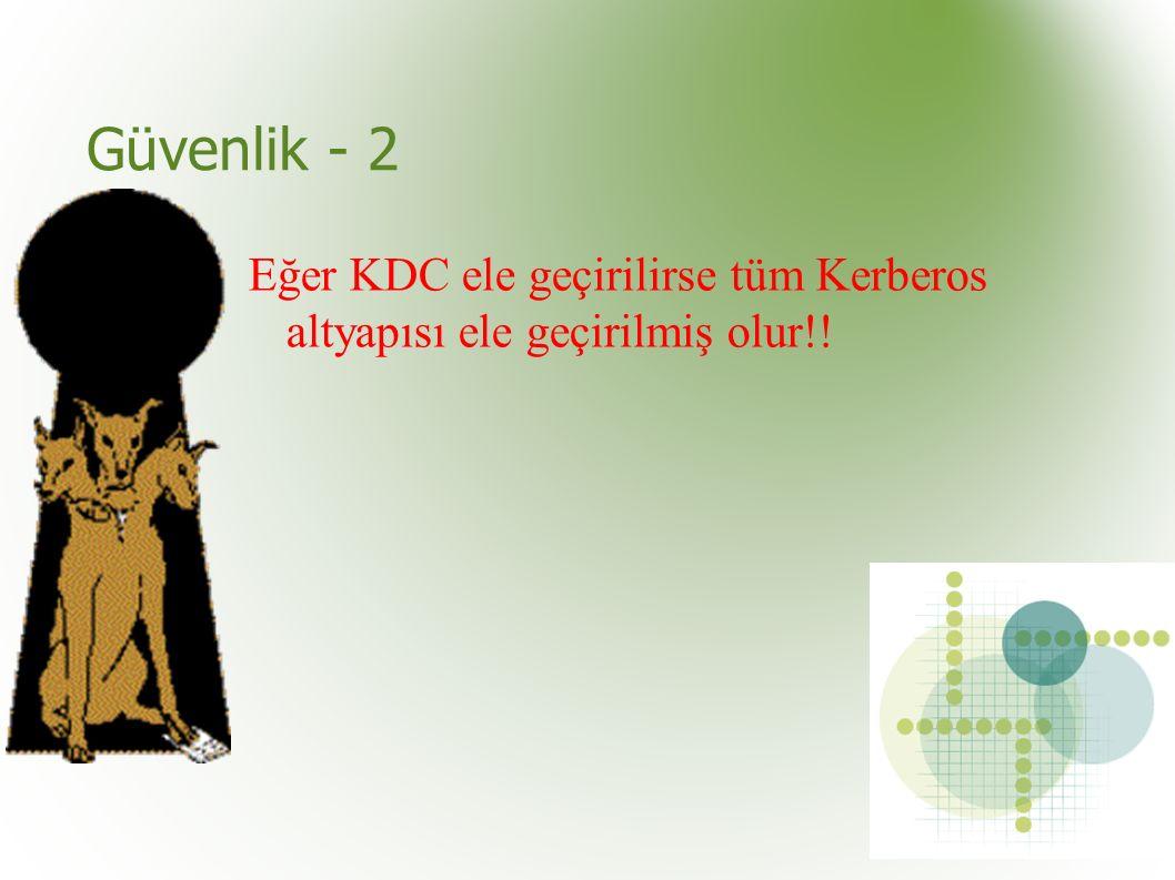 Güvenlik - 2 Eğer KDC ele geçirilirse tüm Kerberos altyapısı ele geçirilmiş olur!!