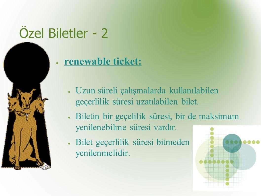 Özel Biletler - 2 ● renewable ticket: ● Uzun süreli çalışmalarda kullanılabilen geçerlilik süresi uzatılabilen bilet.