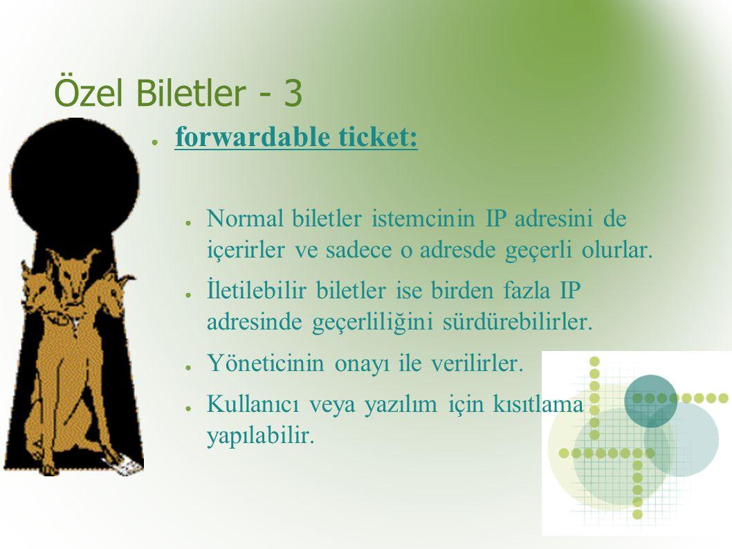 Özel Biletler - 3 ● forwardable ticket: ● Normal biletler istemcinin IP adresini de içerirler ve sadece o adresde geçerli olurlar.