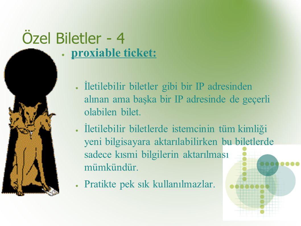 Özel Biletler - 4 ● proxiable ticket: ● İletilebilir biletler gibi bir IP adresinden alınan ama başka bir IP adresinde de geçerli olabilen bilet.