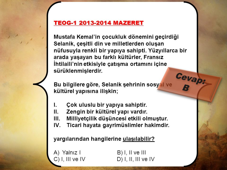 TEOG-1 2013-2014 Atatürk'ün çocukluk dönemini geçirdiği Selanik şehrinin aşağıdaki özelliklerinden hangisi, şehirde farklı kültürlerin bir arada yaşad