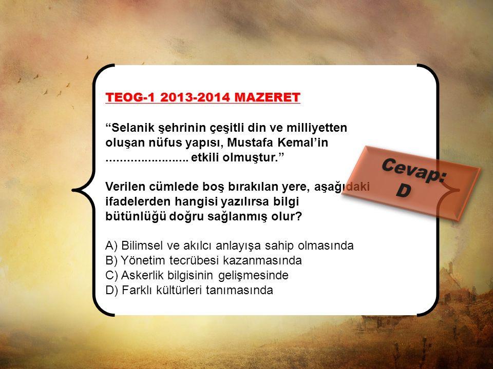 TEOG-1 2013-2014 MAZERET Mustafa Kemal'in çocukluk dönemini geçirdiği Selanik, çeşitli din ve milletlerden oluşan nüfusuyla renkli bir yapıya sahipti.