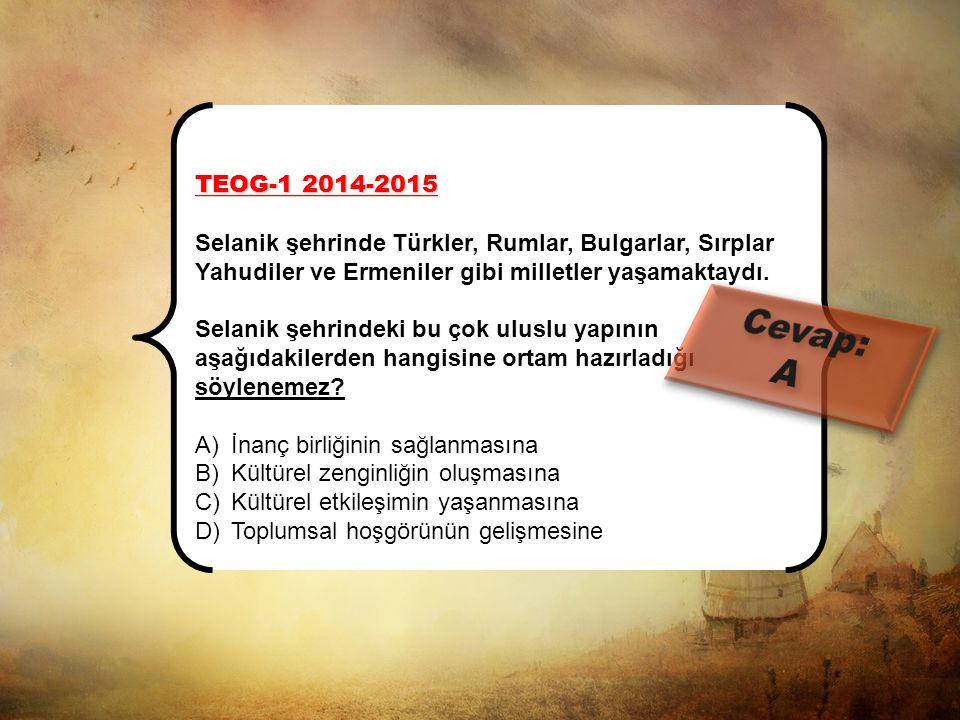 TEOG-2 2013-2014 Selanik, Rumeli'de yer alan bir Osmanlı kentiydi. Limanıyla Ege Denizi'ne açılan şehir, Osmanlı'nın Avrupa ile ticaretinde önemli bir