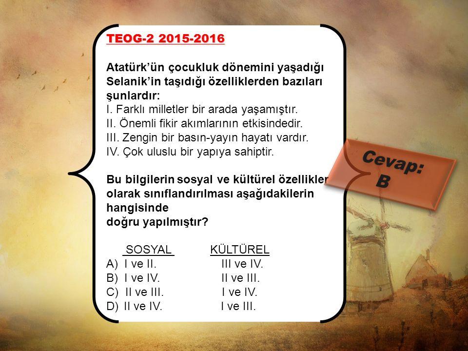TEOG-1 2015-2016 MAZERET Mustafa Kemal'in çocukluk ve gençlik çağlarını yaşadığı Selanik ve Manastır şehirlerinde azınlıklar yaşıyordu. Bu azınlıklar