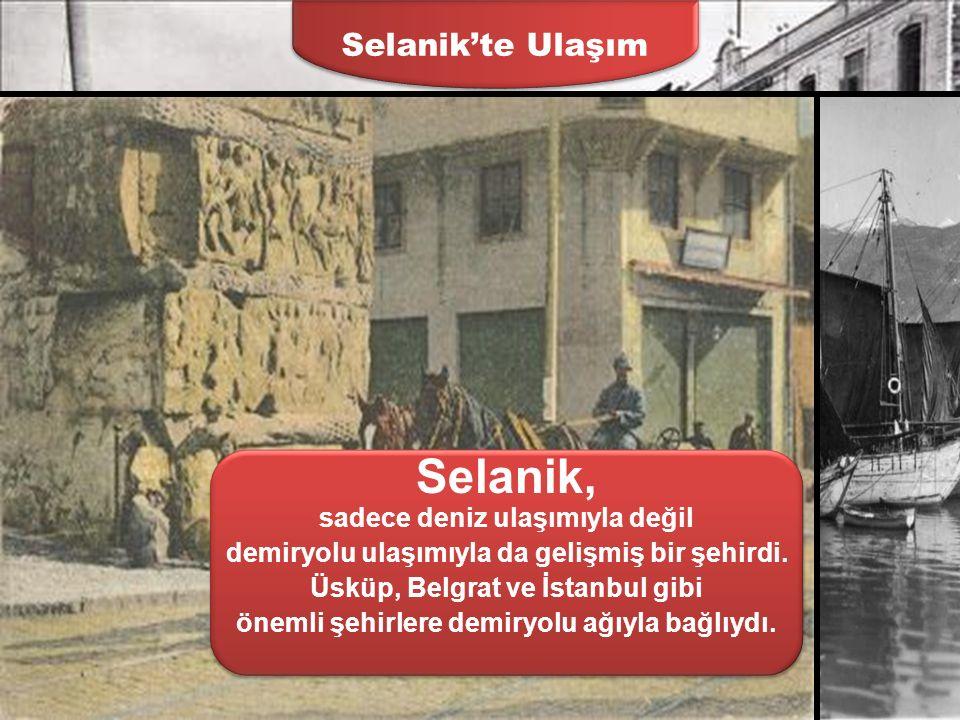 Selanik'te Ekonomi Selanik, Osmanlının Avrupa ile ticaretinde önemli yeri olan bir şehirdi. Ege kıyısında yer alan, işlek bir limana sahipti. Deniz kı