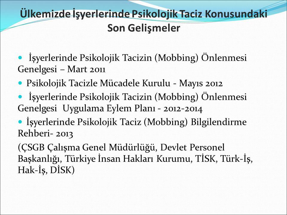 Ülkemizde İşyerlerinde Psikolojik Taciz Konusundaki Son Gelişmeler İşyerlerinde Psikolojik Tacizin (Mobbing) Önlenmesi Genelgesi – Mart 2011 Psikolojik Tacizle Mücadele Kurulu - Mayıs 2012 İşyerlerinde Psikolojik Tacizin (Mobbing) Önlenmesi Genelgesi Uygulama Eylem Planı - 2012-2014 İşyerlerinde Psikolojik Taciz (Mobbing) Bilgilendirme Rehberi- 2013 (ÇSGB Çalışma Genel Müdürlüğü, Devlet Personel Başkanlığı, Türkiye İnsan Hakları Kurumu, TİSK, Türk-İş, Hak-İş, DİSK)